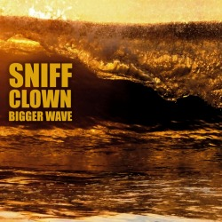 Sniff Clown - Bigger Wave